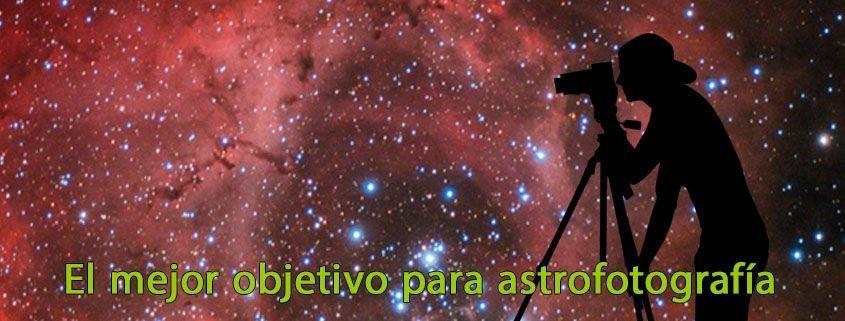 El mejor objetivo para astrofotografía
